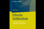 Sarah Lenz: Ethische Geldinstitute. Normative Orientierungen und Kritik im Bankenwesen.