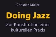 """Christian Müller: """"Doing Jazz - Zur Konstitution einer kulturellen Praxis"""""""