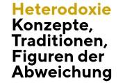 Heterodoxie - Konzepte,Traditionen, Figuren der Abweichung